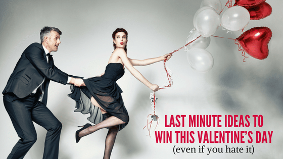 Last minute ideas to win this VALENTINE'S DAY (even if you hate it)