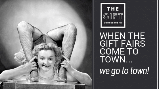 WHEN THE GIFT FAIRS COME TO TOWN…we go to town!